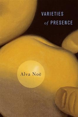Varieties of Presence - Noe, Alva