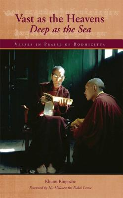 Vast as the Heavens, Deep as the Sea: Verses in Praise of Bodhicitta - Rinpoche, Khunu, and Dalai Lama (Foreword by), and Bstan-'Dzin-Rgy