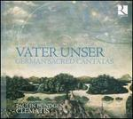 Vater Unser: German Sacred Cantatas