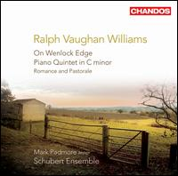 Vaughan Williams: On Wenlock Edge; Piano Quintet in C minor; Romance and Pastorale - Alison Dods (violin); Mark Padmore (tenor); Schubert Ensemble of London