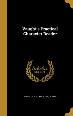 Vaught's Practical Character Reader - Vaught, L a (Louis Allen) B 1859 (Creator)