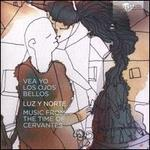 Vea Yo los Ojos Bellos: Music from the Time of Cervantes
