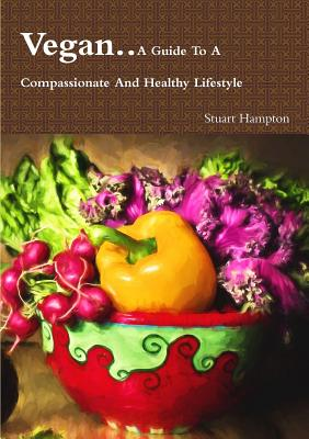 Vegan - A Guide to a Compassionate and Healthy Lifestyle - Hampton, Stuart