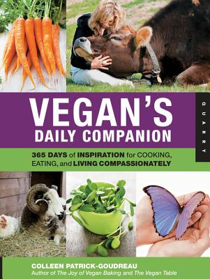 Vegan's Daily Companion: 365 Days of Inspiration for Cooking, Eating, and Living Compassionately - Patrick-Goudreau, Colleen