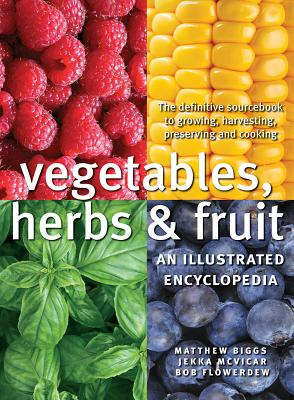 Vegetables, Herbs and Fruit: An Illustrated Encyclopedia - Biggs, Matthew, and McVicar, Jekka, and Flowerdew, Bob
