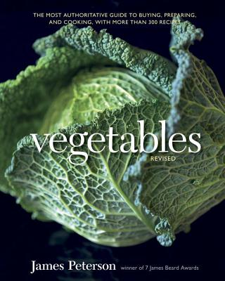 Vegetables: The Most Authoritative Guide to Buying, Preparing, and Cooking, with More Than 300 Recipes - Peterson, James