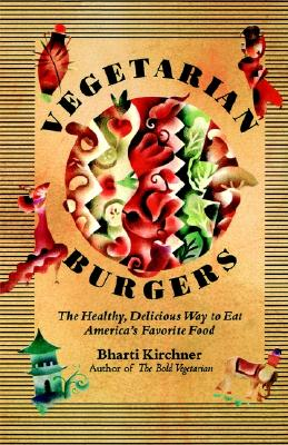 Vegetarian Burgers: The Healthy, Delicious Way to Eat America's Favorite Food - Kirchner, Bharti