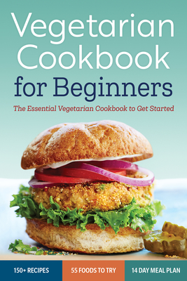 Vegetarian Cookbook for Beginners: The Essential Vegetarian Cookbook to Get Started - Rockridge Press