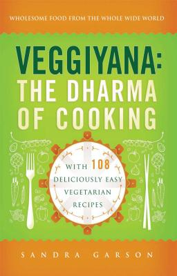 Veggiyana: The Dharma of Cooking: With 108 Deliciously Easy Vegetarian Recipes - Garson, Sandra