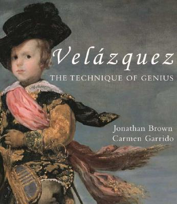 Velazquez: The Technique of Genius - Brown, Jonathan, Professor, and Garrido, Carmen (Photographer)