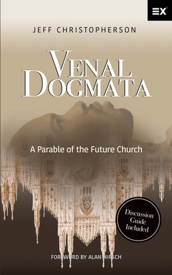 Venal Dogmata: A Parable of the Future Church - Hirsch, Alan (Foreword by), and Christopherson, Jeff