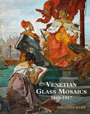 Venetian Glass Mosaics 1860-1917 - Barr, Sheldon