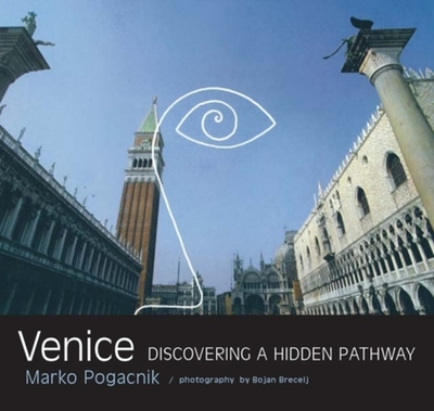 Venice: Discovering a Hidden Pathway - Pogacnik, Marko