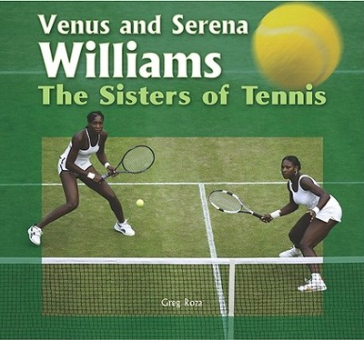 Venus and Serena Williams: The Sisters of Tennis - Roza, Greg
