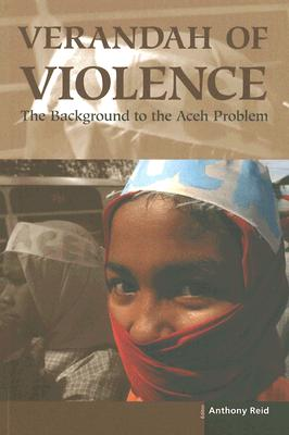 Verandah of Violence: The Background to the Aceh Problem - Reid, Anthony (Editor)