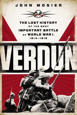 Verdun: The Lost History of the Most Important Battle of World War I, 1914-1918 - Mosier, John