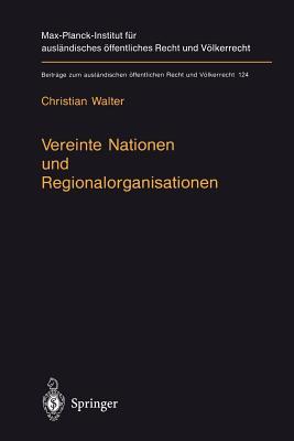 Vereinte Nationen Und Regionalorganisationen - Walter, Christian