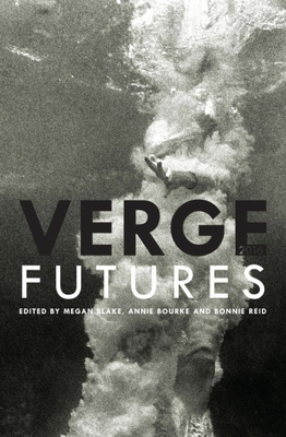 Verge 2016: Futures - Blake, Megan (Editor), and Bourke, Annie (Editor), and Reid, Bonnie (Editor)