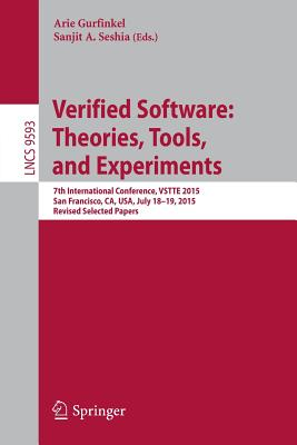 Verified Software: Theories, Tools, and Experiments: 7th International Conference, Vstte 2015, San Francisco, Ca, Usa, July 18-19, 2015. Revised Selected Papers - Gurfinkel, Arie (Editor), and Seshia, Sanjit A (Editor)