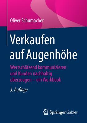 Verkaufen Auf Augenhohe: Wertschatzend Kommunizieren Und Kunden Nachhaltig Uberzeugen - Ein Workbook - Schumacher, Oliver