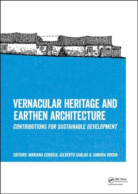Vernacular Heritage and Earthen Architecture - Correia, Mariana (Editor), and Carlos, Gilberto (Editor), and Rocha, Sandra (Editor)