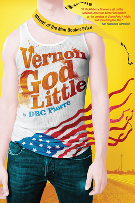 Vernon God Little: A 21st Century Comedy in the Presence of Death - Pierre, DBC