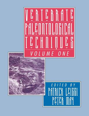 Vertebrate Paleontological Techniques: Volume 1 - Leiggi, Patrick (Editor), and May, Peter (Editor), and Horner, John R (Foreword by)