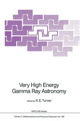Very High Energy Gamma Ray Astronomy - Turver, K E (Editor)