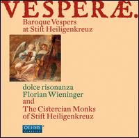 Vesperae: Baroque Vespers at Stift Heiligenkreuz - Dolce Risonanza; Cistercian Monks of Stift Heiligenkreuz (choir, chorus); Florian Wieninger (conductor)