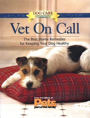 Vet on Call: The Best Home Remedies for Keeping Your Dog Healthy - Hoffman, Matthew, MD, and Pets Part of the Family (Editor), and The Editors of Pets Part of the Family (Editor)