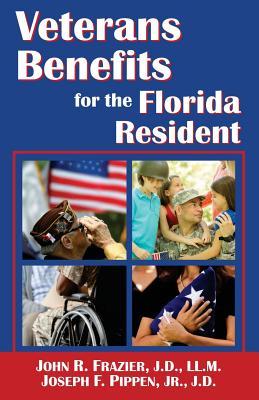 Veterans Benefits for the Florida Resident - Frazier, J D LL M John R