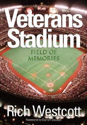 Veterans Stadium: Field of Memories - Westcott, Rich, and Daulton, Darren (Foreword by)