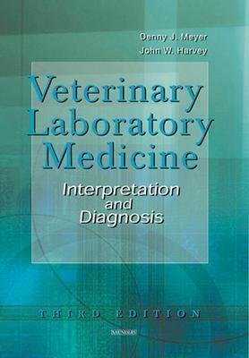 Veterinary Laboratory Medicine: Interpretation & Diagnosis - Meyer, Denny, and Harvey, John W