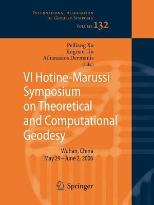 VI Hotine-Marussi Symposium on Theoretical and Computational Geodesy: IAG Symposium Wuhan, China 29 May - 2 June, 2006 - Xu, Peiliang (Editor), and Liu, Jingnan (Editor), and Dermanis, Athanasios (Editor)