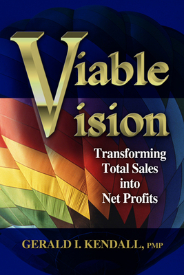 Viable Vision: Transforming Total Sales Into Net Profits - Kendall, Gerald I