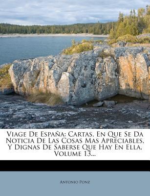 Viage de Espa a: Cartas, En Que Se Da Noticia de Las Cosas Mas Apreciables, y Dignas de Saberse Que Hay En Ella, Volume 5... - Ponz, Antonio