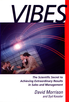 """Vibes: """"the Scientific Secret to Achieving Extraordinary Results in Sales and Management"""" - Morrison, David, and Kessler, Syd"""