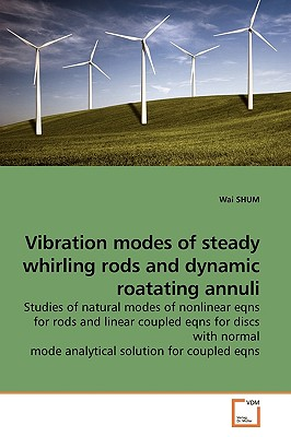 Vibration Modes of Steady Whirling Rods and Dynamic Roatating Annuli - Shum, Wai