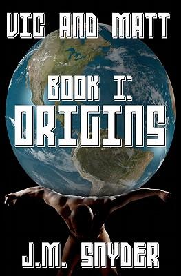Vic and Matt Book I: Origins - Snyder, J M