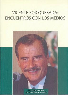Vicente Fox Quesada: Encuentro Con Los Medios: Entrevistas Sobre Los Programas y Resultados del Gobierno del Cambio 2001-2006 - Fox Quesada, Vicente