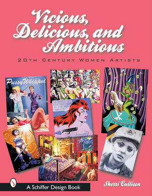 Vicious, Delicious, and Ambitious: 20th Century Women Artists - Cullison, Sherri