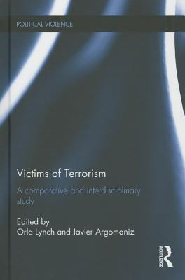 Victims of Terrorism: A Comparative and Interdisciplinary Study - Lynch, Orla (Editor), and Argomaniz, Javier (Editor)
