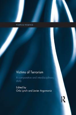 Victims of Terrorism: A Comparative and Interdisciplinary Study - Lynch, Orla (Editor), and Argomaniz, Javier (Editor)