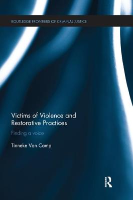 Victims of Violence and Restorative Practices: Finding a Voice - Van Camp, Tinneke