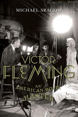 Victor Fleming: An American Movie Master - Sragow, Michael