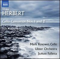 Victor Herbert: Cello Concertos Nos. 1 and 2; Irish Rhapsody - Mark Kosower (cello); Ulster Orchestra; JoAnn Falletta (conductor)