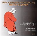 Victor Ullmann: String Quartet No. 3; Piano Sonatas Nos. 5-7