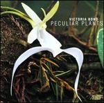 Victoria Bond: Peculiar Plants