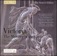 Victoria: The Mystery of the Cross - The Sixteen; The Sixteen (choir, chorus); Harry Christophers (conductor)
