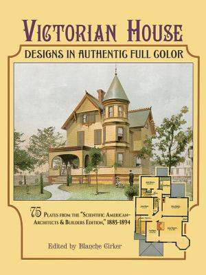 """Victorian House Designs in Authentic Full Color: 75 Plates from the """"Scientific American -- Architects and Builders Edition,"""" 1885-1894 - Cirker, Blanche (Editor)"""